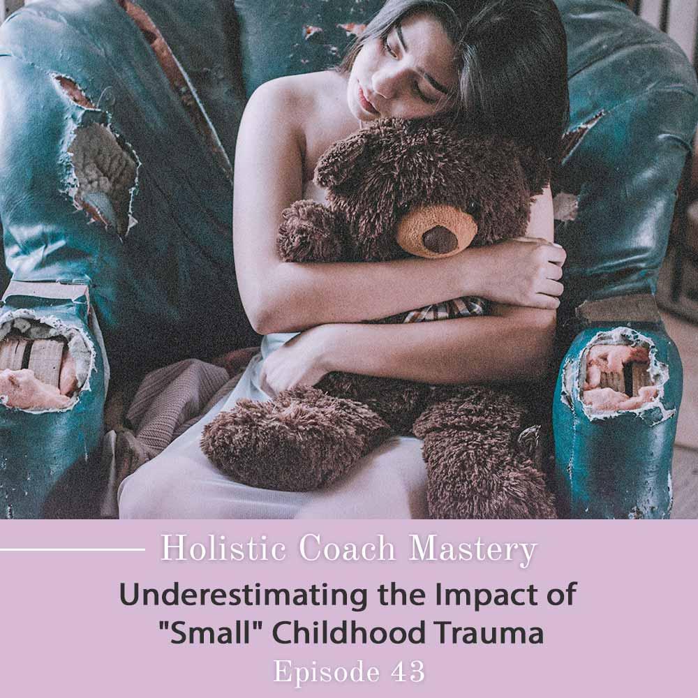 Underestimating the Impact of Small Childhood Trauma
